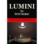 Lumini in intuneric - reflectii asupra Bisericii/Silviu Hodiş (coord.)