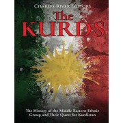 The Kurds: The History of the Middle Eastern Ethnic Group and Their Quest for Kurdistan, Paperback/Charles River Editors