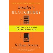 Hamlet's Blackberry: Building a Good Life in the Digital Age, Paperback