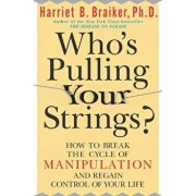 Who's Pulling Your Strings': How to Break the Cycle of Manipulation and Regain Control of Your Life: How to Break the Cycle of Manipulation and Regain, Paperback/Harriet Braiker