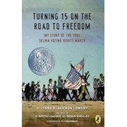 Turning 15 on the Road to Freedom: My Story of the 1965 Selma Voting Rights March, Paperback/Lynda Blackmon Lowery