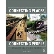 Connecting Places, Connecting People. A Paradigm for Urban Living in the 21st Century, Paperback/Reena Tiwari