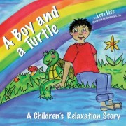 A Boy and a Turtle: A Relaxation Story Teaching Young Children Visualization Techniques to Increase Creativity While Lowering Stress and A