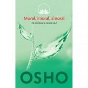 Osho. Moral. Imoral. Amoral Vol. 2 Ce este bine si ce este rau