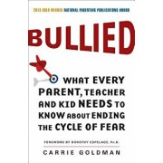 Bullied: What Every Parent, Teacher, and Kid Needs to Know about Ending the Cycle of Fear, Paperback/Carrie Goldman