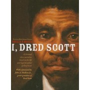 I, Dred Scott: A Fictional Slave Narrative Based on the Life and Legal Precedent of Dred Scott, Paperback