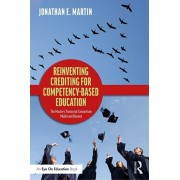 Reinventing Crediting for Competency-Based Education: The Mastery Transcript Consortium Model and Beyond, Paperback/Jonathan E. Martin
