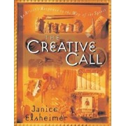 The Creative Call: An Artist's Response to the Way of the Spirit, Paperback/Janice Elsheimer
