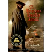 The Notorious Benedict Arnold: A True Story of Adventure, Heroism & Treachery, Paperback