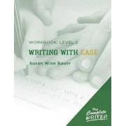 Writing with Ease: Level 2 Workbook by Susan Wise Bauer