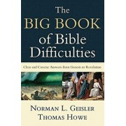 The Big Book of Bible Difficulties: Clear and Concise Answers from Genesis to Revelation, Paperback/Norman L. Geisler