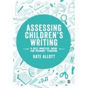 Assessing Children's Writing - A best practice guide for primary teaching (Allott Kate)(Cartonat) (9781526444738)