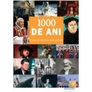 1000 de ani - Momente de referinta din istoria universala