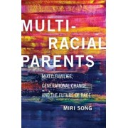 Multiracial Parents: Mixed Families, Generational Change, and the Future of Race, Paperback/Miri Song