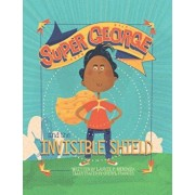 Super George and the Invisible Shield, Paperback/Laurie P. Mendoza