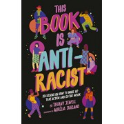 This Book Is Anti-Racist: 20 Lessons on How to Wake Up, Take Action, and Do the Work, Paperback/Tiffany Jewell