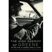 The High Sheriff of Greene: The True Story of Legendary Lawman L.L. Wyatt, Paperback/Claire Underwood Hertzler