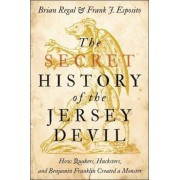 The Secret History of the Jersey Devil: How Quakers, Hucksters, and Benjamin Franklin Created a Monster, Hardcover