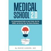 Medical School 2.0: An Unconventional Guide to Learn Faster, Ace the Usmle, and Get Into Your Top Choice Residency, Paperback/David Larson MD