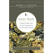 Inner Work: Using Dreams and Active Imagination for Personal Growth, Paperback