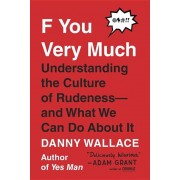F You Very Much: Understanding the Culture of Rudeness--And What We Can Do about It, Paperback