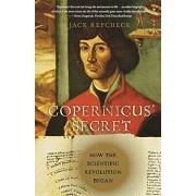Copernicus' Secret: How the Scientific Revolution Began, Paperback/Jack Repcheck
