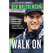 Walk on: From Pee Wee Dropout to the NFL Sidelines--My Unlikely Story of Football, Purpose, and Following an Amazing God, Paperback
