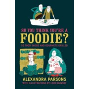 So You Think You're a Foodie - 50 Food Snobs and Gourmets Grilled (Parsons Alexandra)(Cartonat) (9781911026457)