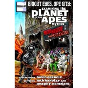 Bright Eyes, Ape City: Examining the Planet of the Apes Mythos, Paperback/Rich Handley