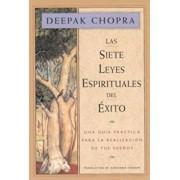 Las Siete Leyes Espirituales del Exito: Una Guia Practica Para La Realizacion de Tus Suenos, the Seven Spiritual Laws of Success, Spanish-Language Edi, Paperback/Deepak Chopra