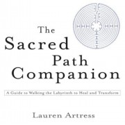 The Sacred Path Companion: A Guide to Walking the Labyrinth to Heal and Transform, Paperback