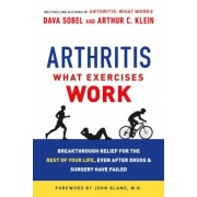 Arthritis: What Exercises Work: Breakthrough Relief for the Rest of Your Life, Even After Drugs & Surgery Have Failed, Paperback
