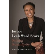 Justice Leah Ward Sears: Seizing Serendipity, Hardcover