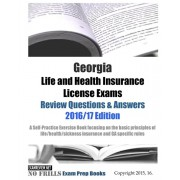 Georgia Life and Health Insurance License Exams Review Questions & Answers 2016/17 Edition: Self-Practice Exercises focusing on the basic principles o, Paperback/Examreview