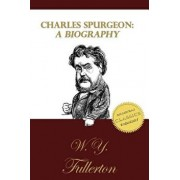 Charles Spurgeon: A Biography: The Life of C. H. Spurgeon by a Close Friend, Paperback/W. y. Fullerton