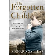 Forgotten Child. The Powerful True Story of a Boy Abandoned as a Baby and Left to Die, Paperback/Richard Gallear