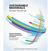 Sustainable Materials Without the Hot Air: Making Buildings, Vehicles and Products Efficiently and with Less New Material, Paperback/Julian M. Allwood