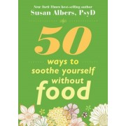 50 Ways to Soothe Yourself Without Food, Paperback