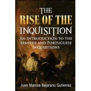 The Rise of the Inquisition: An Introduction to the Spanish and Portuguese Inquisitions, Paperback/Dr Juan Marcos Bejarano Gutierrez