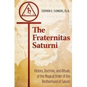 The Fraternitas Saturni: History, Doctrine, and Rituals of the Magical Order of the Brotherhood of Saturn, Paperback/Stephen E. Flowers