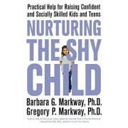 Nurturing the Shy Child: Practical Help for Raising Confident and Socially Skilled Kids and Teens, Paperback/Barbara Markway