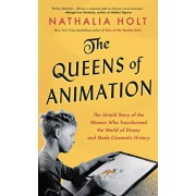 The Queens of Animation: The Untold Story of the Women Who Transformed the World of Disney and Made Cinematic History, Hardcover/Nathalia Holt