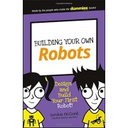 Building Your Own Robots: Design and Build Your First Robot!, Paperback
