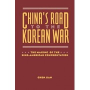 China's Road to the Korean War: The Making of the Sino-American Confrontation, Paperback/Jian Chen