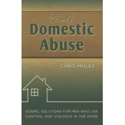 The Heart of Domestic Abuse: Gospel Solutions for Men Who Use Control and Violence in the Home, Paperback