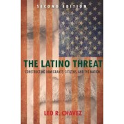 The Latino Threat: Constructing Immigrants, Citizens, and the Nation, Paperback