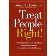 Treat People Right! - How Organizations and Individuals Can Propel Each Other into a Virtuous Spiral of Success (Lawler Edward E. III)(Paperback) (9780787964788)