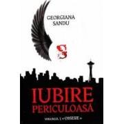 Iubire periculoasa. Vol. 1 Obsesie - Georgiana Sandu