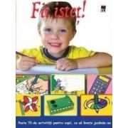 Fii istet Peste 70 de activitati pentru copii ca sa invete jucandu-se
