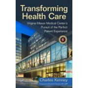 Transforming Healthcare - Virginia Mason Medical Center's Pursuit of the Perfect Patient Experience (Kenney Charles)(Cartonat) (9781563273759)